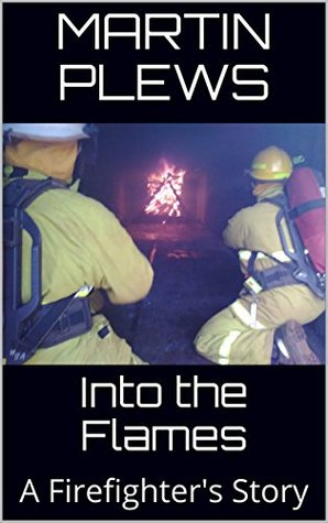 Into the Flames: A Firefighter's Story
