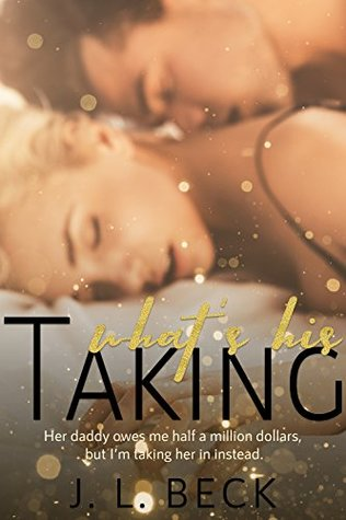 Taking What's His (Bad Boy Alpha's #1) by J.L. Beck