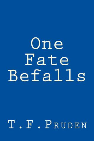 One Fate Befalls by T.F. Pruden