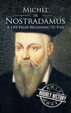 Nostradamus: A Life From Beginning to End
