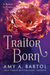 Traitor Born by Amy A. Bartol