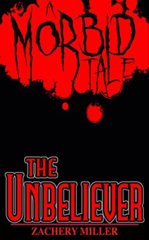 The Unbeliever: A Morbid Tale (The Morbid Tales Book 5)