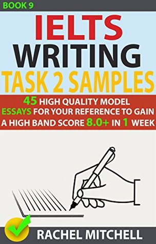 Ielts Writing Task 2 Samples : 45 High-Quality Model Essays for Your Reference to Gain a High Band Score 8.0+ In 1 Week (Book 9)