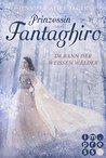 Prinzessin Fantaghiro. Im Bann der Weißen Wälder by Jennifer Alice Jager