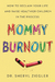 Mommy Burnout: How to Reclaim Your Life and Raise Healthier Children in the Process