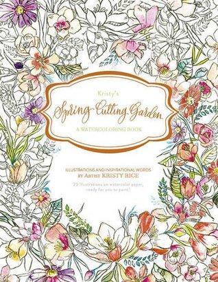 Kristy's Spring Cutting Garden: A Watercoloring Book