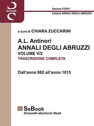 A.L. ANTINORI - ANNALI DEGLI ABRUZZI - VOLUME V (Parte 2): Dall'anno 982 all'anno 1015