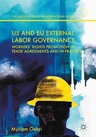US and EU External Labor Governance: Workers' Rights Promotion in Trade Agreements and in Practice