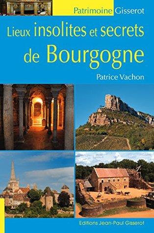 Lieux insolites et secrets de Bourgogne