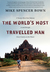 The World's Most Travelled Man: A Twenty-Three-Year Odyssey to and through Every Country on the Planet