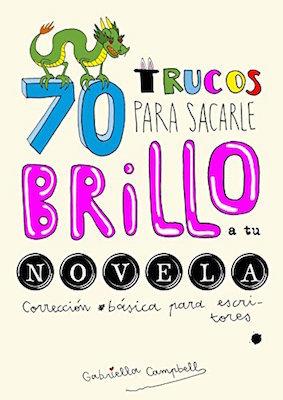 70 trucos para sacarle brillo a tu novela by Gabriella Campbell