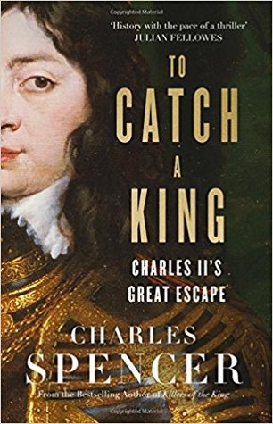 To Catch a King: Charles II's Great Escape