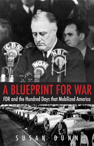 A Blueprint for War: FDR and the Hundred Days That Mobilized America