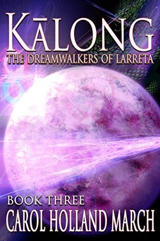 Book Review: Kalong (The Dreamwalkers of Larreta #3) by Carol Holland March