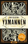 Yxmannen by Ray Celestin