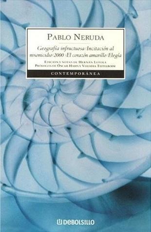 Geografía infructuosa ; Incitación al nixonicidio ; 2000 ; El corazón amarillo ; Elegía