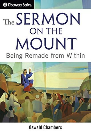 The Sermon on the Mount: Being Remade from Within (Discovery Series Book 55)