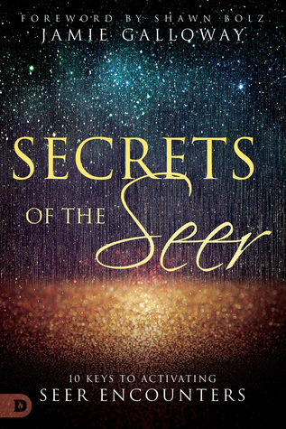 Secrets of the Seer: Releasing Heaven's Supernatural Realities Into the Natural World