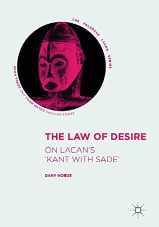 the-law-of-desire-on-lacan-s-kant-with-sade-the-palgrave-lacan-series