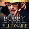 Billionaire Romance: Bobby and the Billionaire