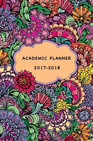 Academic Planner 2017-2018: Weekly and Monthly Planner