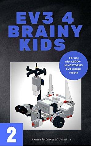 EV3 4 Brainy Kids 2: LEGO® MINDSTORMS EV3 Robotics for ages 7 to 70 (EV3 for Brainy Kids)