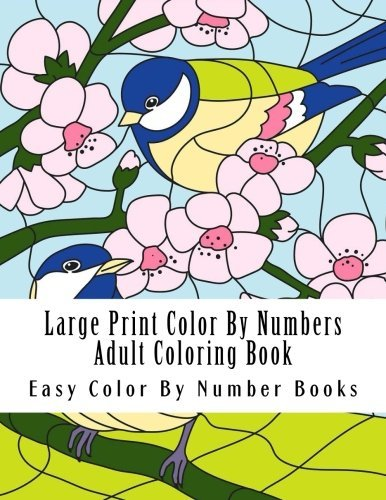 Large Print Color By Numbers Adult Coloring Book: Flowers, Butterflies, Birds & More Easy Designs: Volume 2 (Easy Adult Coloring Books)
