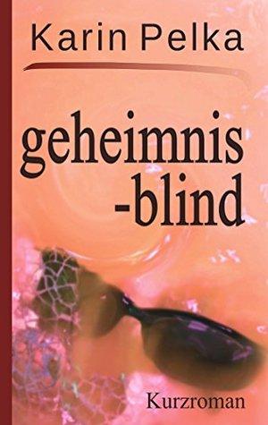Geheimnisblind: Kurzroman