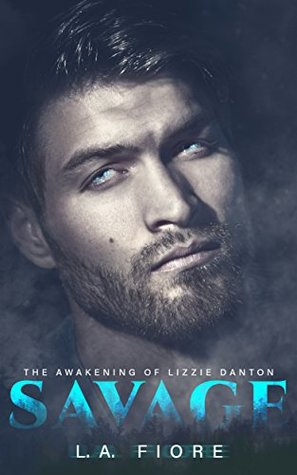Savage The Awakening of Lizzie Danton by L.A. Fiore