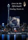 Love in the Aftermath (Healing Hearts, #1)