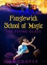 The Flying Glass (Fanglewick School of Magic #1)