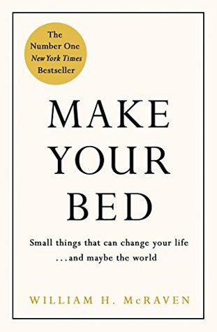 Make your bed little things that can change your lifed maybe make your bed little things that can change your lifed maybe the world by william h mcraven fandeluxe PDF