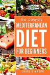 Mediterranean Diet: Mediterranean Diet For Beginners: Healthy Recipes Meal Cookbook Start Guide To Weight Loss With Easy Recipes Meal Plans: Weight Loss ... Loss, Healthy, Beginners, Complete)