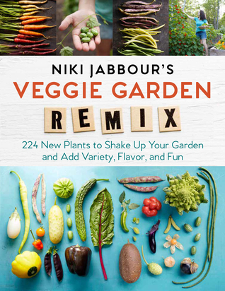 Niki Jabbour's Veggie Remix: Shaking Up the Vegetable Garden with 99 Intriguing Plants from Around the World