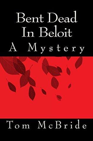 Bent Dead In Beloit: A Mystery