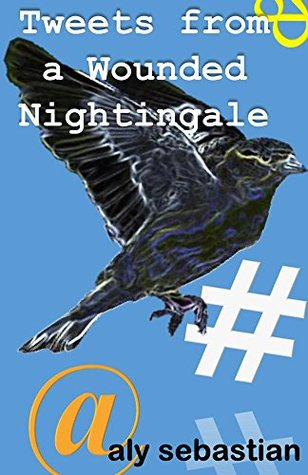 Tweets From a Wounded Nightingale