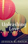 Unleashing Love by Jessica R. Patch