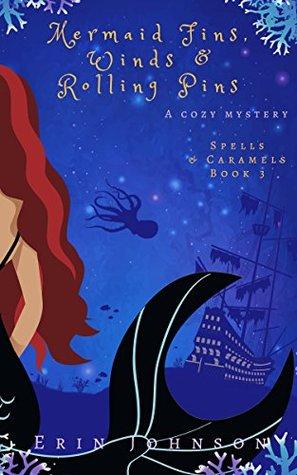 Mermaid Fins, Winds & Rolling Pins (Spells & Caramels, #3)