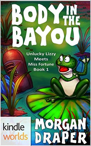 Body in the Bayou (The Miss Fortune Series Kindle Worlds Novella; Unlucky Lizzy Meets Miss Fortune Book 1)