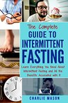 Intermittent Fasting: The Complete Guide To Weight Loss Burn Fat & Build Muscle Healthy Diet: Learn Everything You Need About Intermittent Fasting and ... Guide, Build, Muscle, Healthy, Diet, Burn,)
