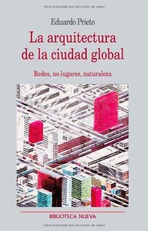 La arquitectura de la ciudad global: Redes, no-lugares, naturaleza