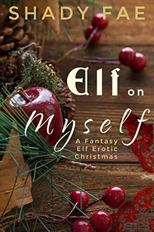 Elf on Myself: A Fantasy Elf Erotic Christmas Story
