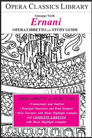 Verdi's ERNANI STUDY GUIDE and LIBRETTO: Opera Classics Library Series