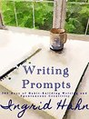 Writing Prompts: 365 Days of Habit-Building Writing and Spontaneous Creativity (Ingrid Hahn For Writers Book 1)