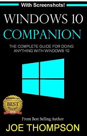 WINDOWS 10: WINDOWS 10 COMPANION: THE COMPLETE GUIDE FOR DOING ANYTHING WITH WINDOWS 10 (WINDOWS 10, WINDOWS 10 FOR DUMMIES, WINDOWS 10 MANUAL, WINDOWS 10 FOR SENIOR, WINDOWS, WINDOWS 10 GUIDE)