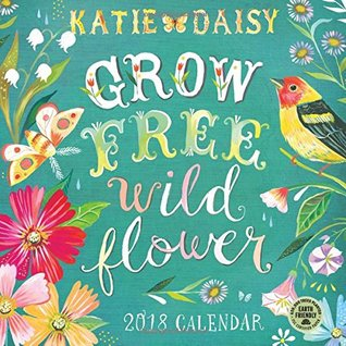Katie Daisy 2018 Wall Calendar: Grow Free, Wild Flower