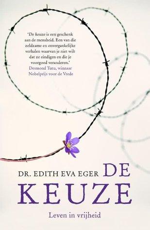 De keuze: leven in vrijheid by Edith Eger