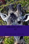 Giraffe spys: Their Warriors, their Spy's, their explorers! (Giraffe imagination series Book 2)