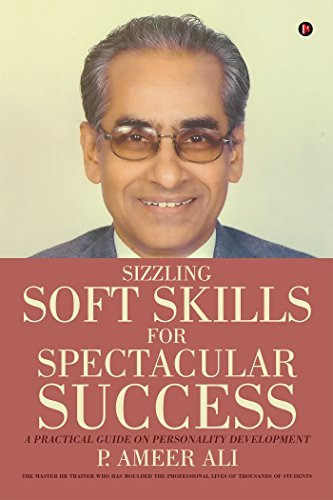 Sizzling Soft Skills for Spectacular Success:A Practical Guide on Personality Development