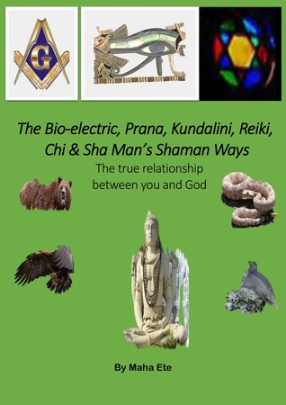 The Bio-electric, Prana, Kundalini, Reiki, Chi  Sha Man Shaman Ways